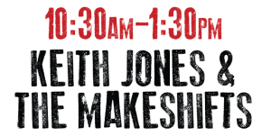10:30 a.m. - 1:30 p.m. Keith Jones & The Makeshifts